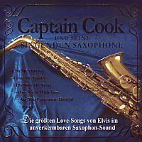 Captain Cook und seine Singende Saxophone - Die Grobten Love-Songs Von Elvis Im Unverkennbaren Saxophon-Sound -CD